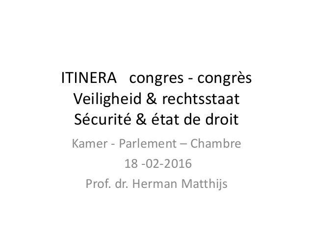 ITINERA congres - congrès Veiligheid & rechtsstaat Sécurité & état de droit Kamer - Parlement – Chambre 18 -02-2016 Prof. ...
