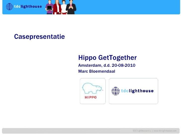 Casepresentatie<br />HippoGetTogether<br />Amsterdam, d.d. 20-08-2010<br />Marc Bloemendaal<br />