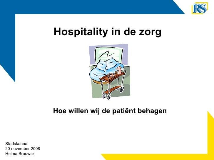 Hoe willen wij de patiënt behagen Hospitality in de zorg Stadskanaal 20 november 2008 Helma Brouwer