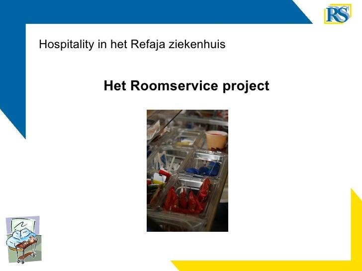 Hospitality in het Refaja ziekenhuis <ul><li>Het Roomservice project </li></ul>