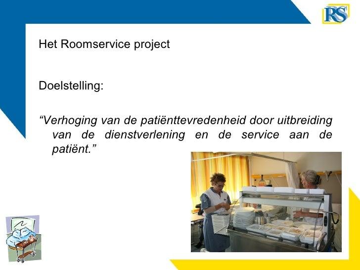 """Het Roomservice project <ul><li>Doelstelling:  </li></ul><ul><li>"""" Verhoging van de patiënttevredenheid door uitbreiding v..."""