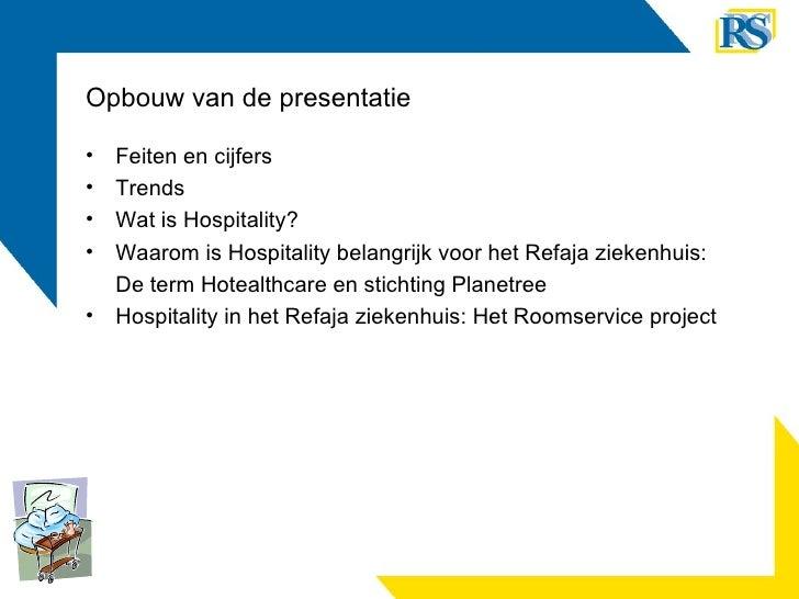 Opbouw van de presentatie <ul><li>Feiten en cijfers </li></ul><ul><li>Trends </li></ul><ul><li>Wat is Hospitality? </li></...