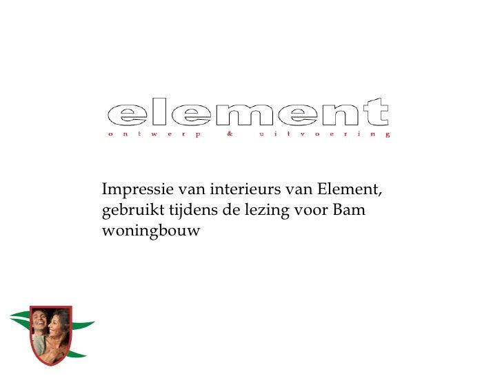 Impressie van interieurs van Element, gebruikt tijdens de lezing voor Bam woningbouw