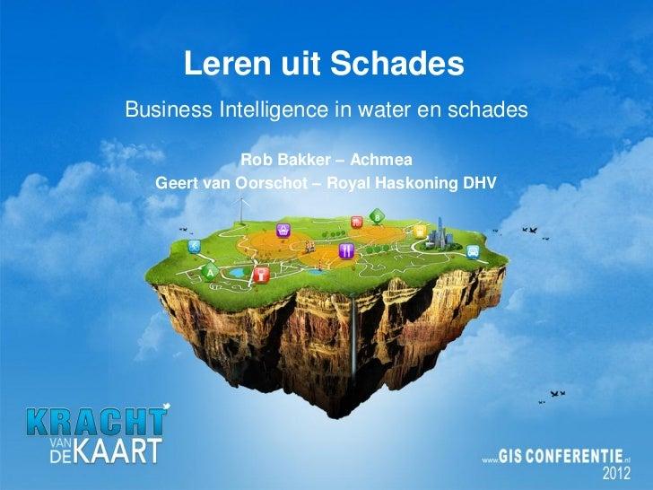 Leren uit SchadesBusiness Intelligence in water en schades             Rob Bakker – Achmea   Geert van Oorschot – Royal Ha...