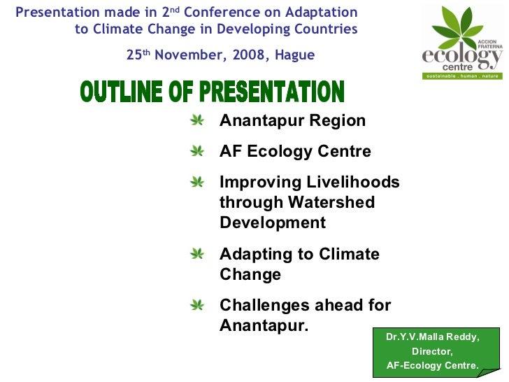 OUTLINE OF PRESENTATION <ul><li>Anantapur Region </li></ul><ul><li>AF Ecology Centre </li></ul><ul><li>Improving Livelihoo...