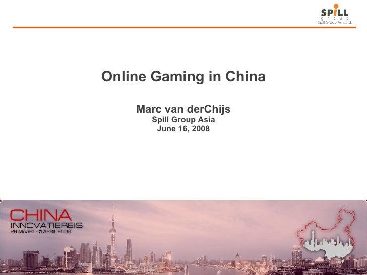 Online Gaming in China Marc van derChijs Spill Group Asia June 16, 2008