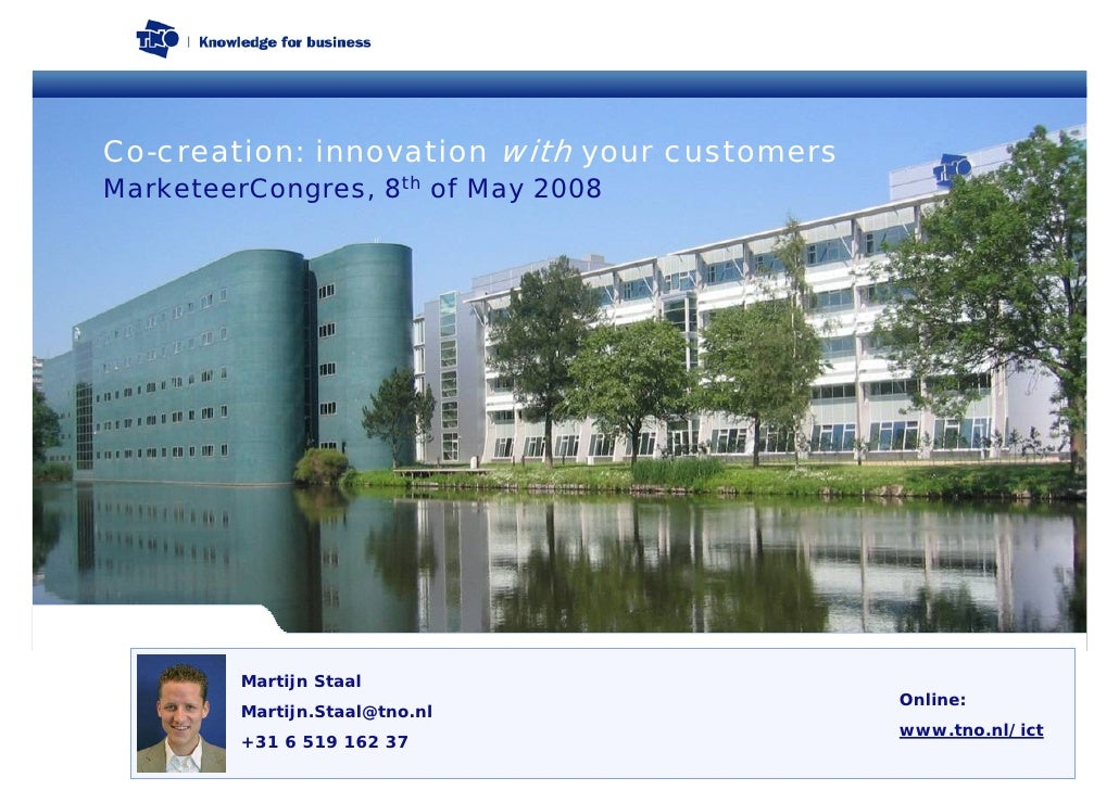 Co-creation: innovation with your customers MarketeerCongres, 8th of May 2008              Martijn Staal                  ...