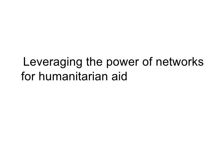 <ul><li>Leveraging the power of networks for humanitarian aid </li></ul>