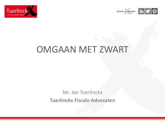 OMGAAN MET ZWART  Mr. Jan Tuerlinckx  Tuerlinckx Fiscale Advocaten