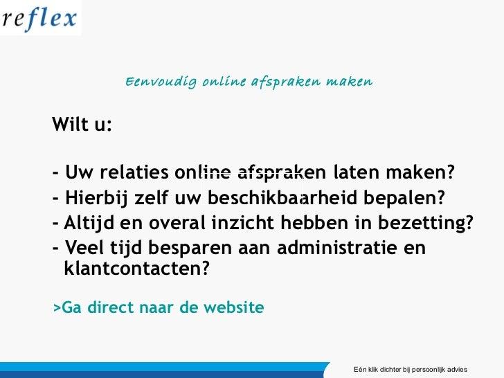 <ul><ul><li>Wilt u: </li></ul></ul><ul><ul><li>- Uw relaties online afspraken laten maken? </li></ul></ul><ul><ul><li>- Hi...