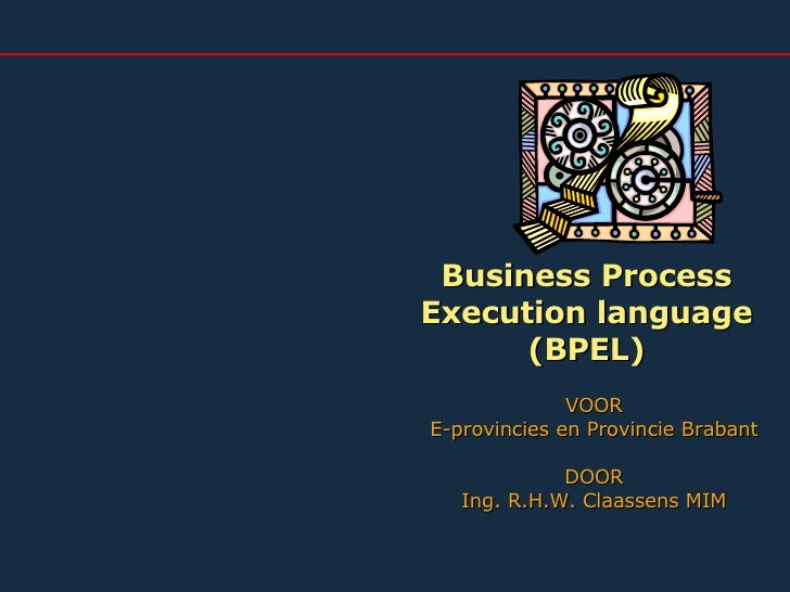 Business Process Execution language (BPEL) VOOR E-provincies en Provincie Brabant DOOR Ing. R.H.W. Claassens MIM