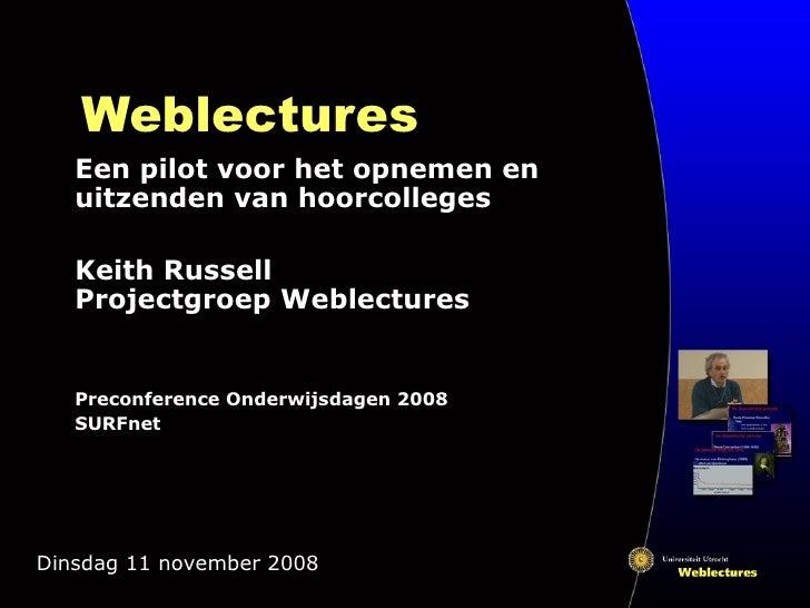 Weblectures Een pilot voor het opnemen en uitzenden van hoorcolleges Keith Russell Projectgroep Weblectures Preconference ...
