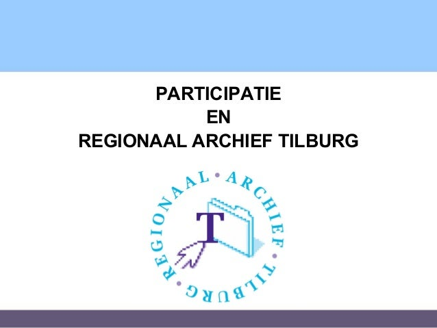 PARTICIPATIE           ENREGIONAAL ARCHIEF TILBURG