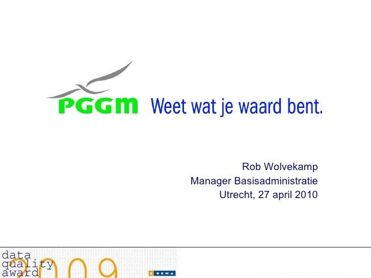 <ul><li>Rob Wolvekamp </li></ul><ul><li>Manager Basisadministratie </li></ul><ul><li>Utrecht, 27 april 2010 </li></ul>
