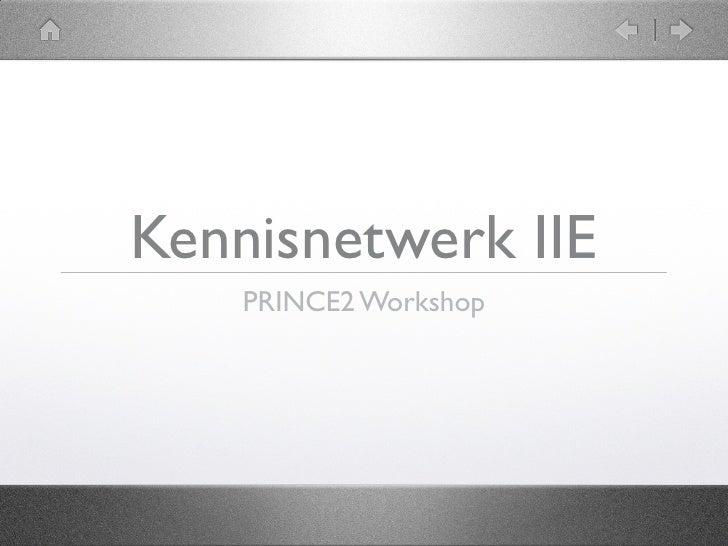 Kennisnetwerk IIE     PRINCE2 Workshop
