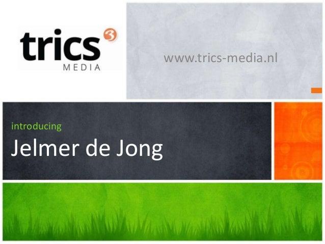 www.trics-media.nlintroducingJelmer de Jong