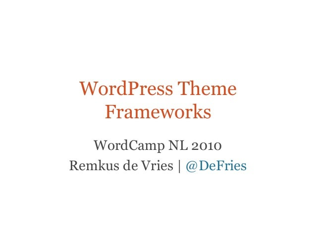 WordPress Theme Frameworks WordCamp NL 2010 Remkus de Vries    @DeFries