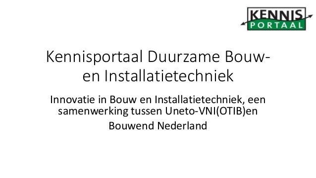 Innovatie in Bouw en Installatietechniek, een samenwerking tussen Uneto-VNI(OTIB)en Bouwend Nederland Kennisportaal Duurza...