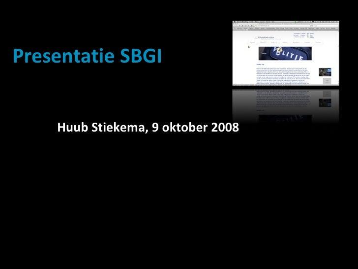Presentatie SBGI Huub Stiekema, 9 oktober 2008