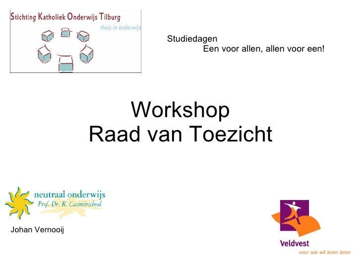 Workshop Raad van Toezicht Johan Vernooij Studiedagen Een voor allen, allen voor een!