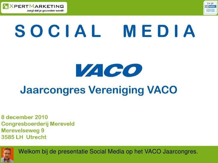 Welkom bij de presentatie Social Media op het VACO Jaarcongres.<br />