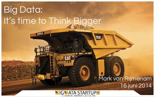 Big Data: It's time to Think Bigger Mark van Rijmenam 16 juni 2014