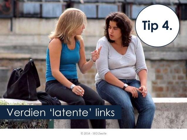 Verdien 'latente' links  Tip 4.  © 2014 - SEO Zwolle