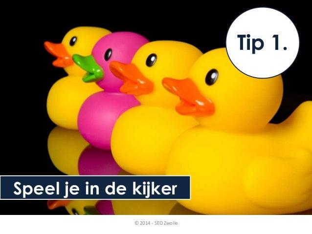 Speel je in de kijker  Tip 1.  © 2014 - SEO Zwolle