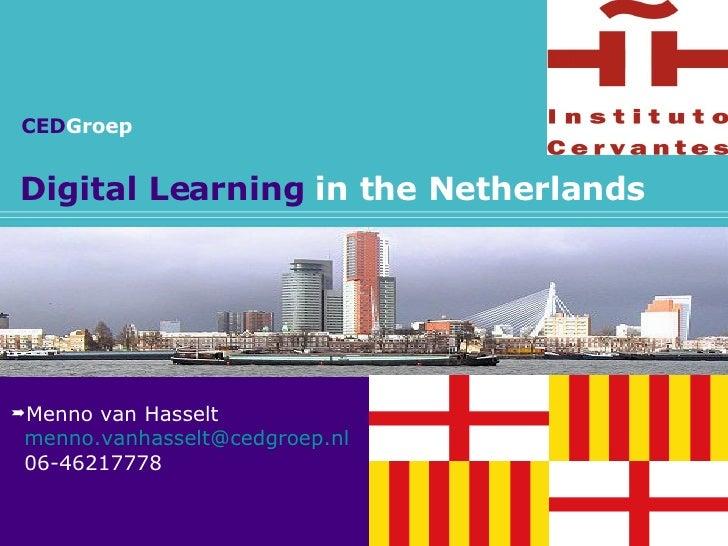 Digital Learning  in the Netherlands <ul><li>Menno van Hasselt </li></ul><ul><li>[email_address] </li></ul><ul><li>06-4621...