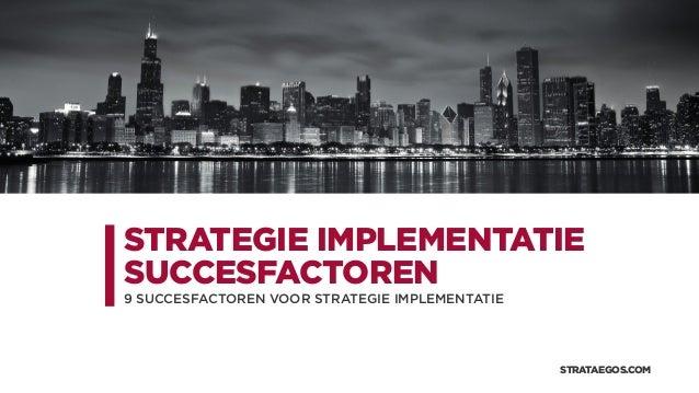 STRATEGIE IMPLEMENTATIE SUCCESFACTOREN 9 SUCCESFACTOREN VOOR STRATEGIE IMPLEMENTATIE STRATAEGOS.COM
