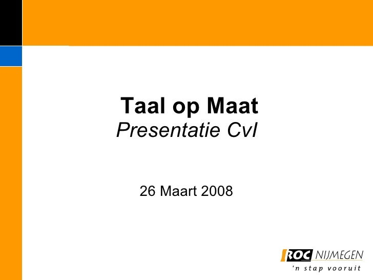 Taal op Maat Presentatie CvI  26 Maart 2008
