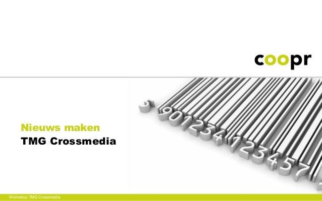Nieuws maken     TMG CrossmediaWorkshop TMG Crossmedia