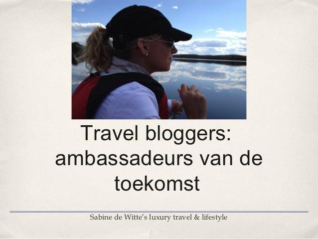 Travel bloggers:ambassadeurs van de     toekomst   Sabine de Witte's luxury travel & lifestyle