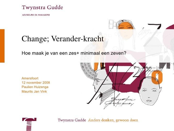 Change; Verander-kracht Hoe maak je van een zes+ minimaal een zeven?