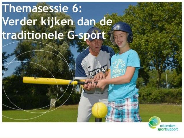 Themasessie 6:  Verder kijken dan de  traditionele G-sport