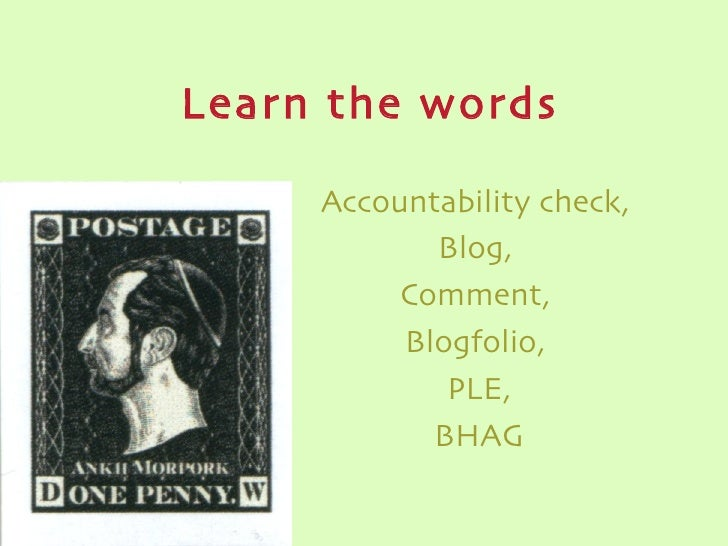 Learn the words Accountability check,  Blog,  Comment,  Blogfolio,  PLE, BHAG