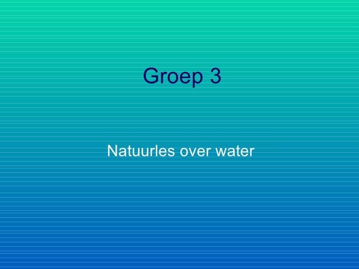 Groep 3 Natuurles over water