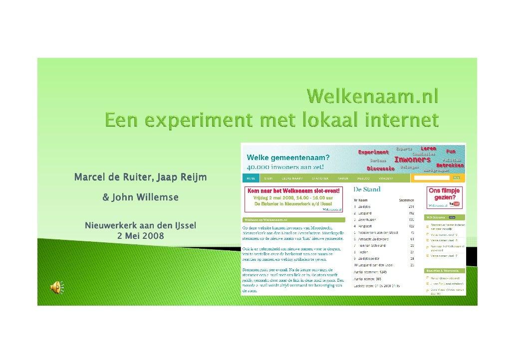 Marcel de Ruiter, Jaap Reijm         John Willemse    Nieuwerkerk aan den IJssel         2 Mei 2008