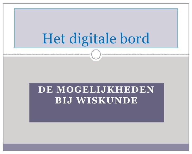 Het digitale bord<br />De mogelijkheden bij wiskunde<br />