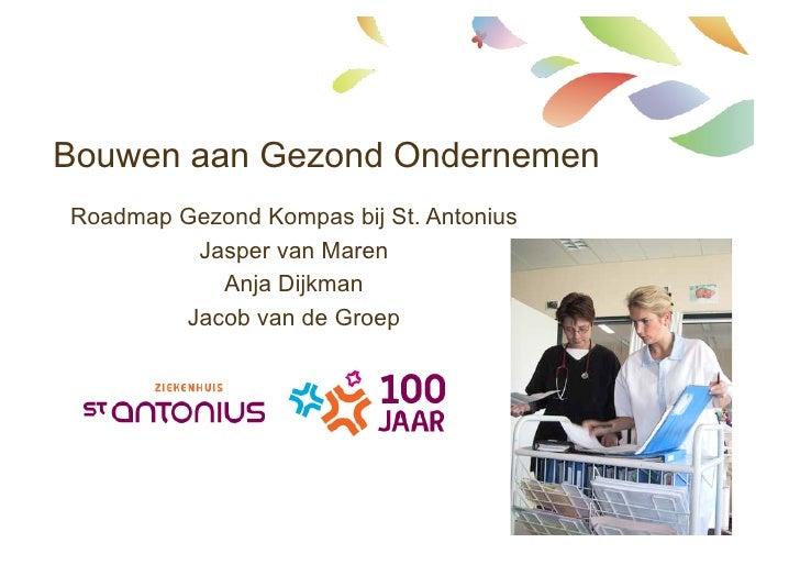 Bouwen aan Gezond OndernemenRoadmap Gezond Kompas bij St. Antonius         Jasper van Maren           Anja Dijkman        ...