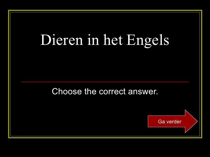 Dieren in het Engels Choose the correct answer. Ga verder