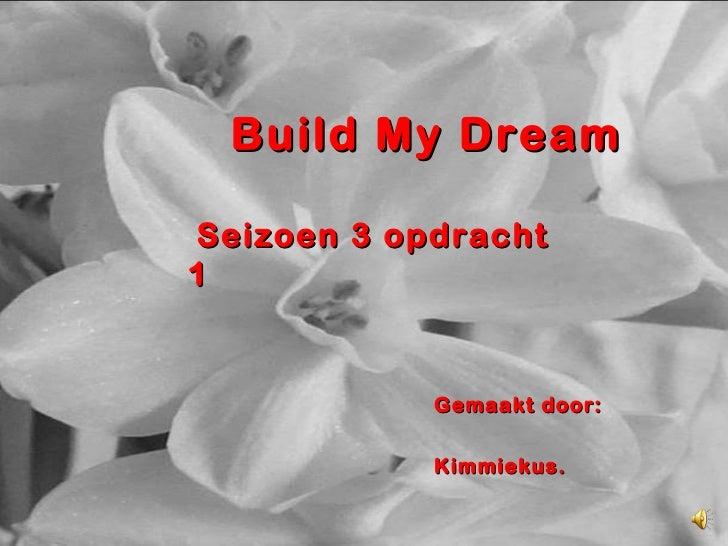 Build My Dream Seizoen 3 opdracht 1 Gemaakt door: Kimmiekus.