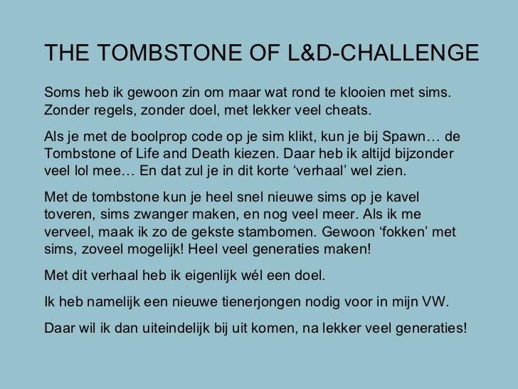 THE TOMBSTONE OF L&D-CHALLENGE Soms heb ik gewoon zin om maar wat rond te klooien met sims. Zonder regels, zonder doel, me...