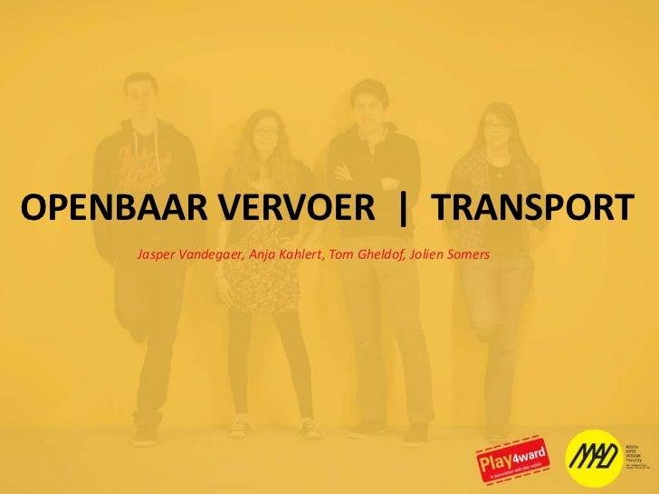 OPENBAAR VERVOER  |  TRANSPORT<br />Jasper Vandegaer, Anja Kahlert, Tom Gheldof, Jolien Somers<br />