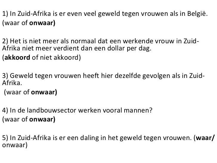 1) In Zuid-Afrika is er even veel geweld tegen vrouwen als in België.  (waar of  onwaar) 2) Het is niet meer als normaal d...