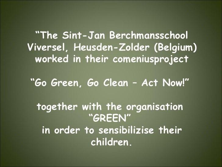 """"""" The Sint-Jan Berchmansschool Viversel, Heusden-Zolder (Belgium) worked in their comeniusproject """" Go Green, Go Clean – A..."""