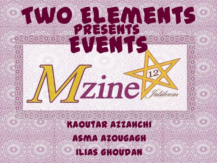 Two Presents     Elements   Events   Kaoutar Azzahchi    Asma Azougagh     Ilias Ghoudan