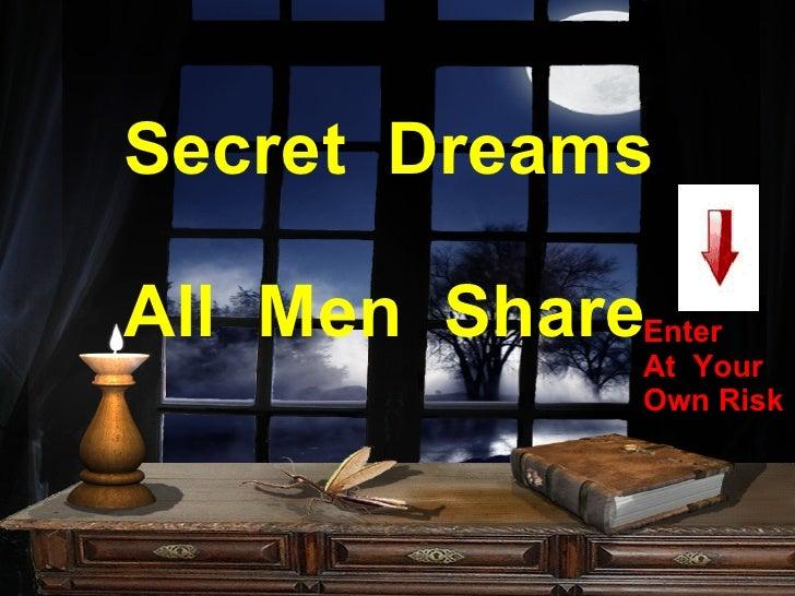 Secret  Dreams  All  Men  Share Enter At  Your  Own Risk