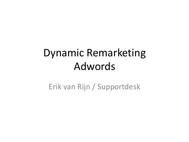 Dynamic Remarketing Adwords Erik van Rijn / Supportdesk