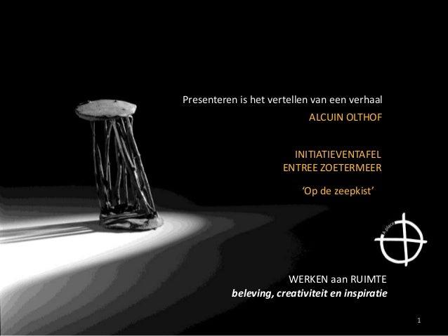 Presenteren is het vertellen van een verhaal WERKEN aan RUIMTE beleving, creativiteit en inspiratie INITIATIEVENTAFEL 'Op ...